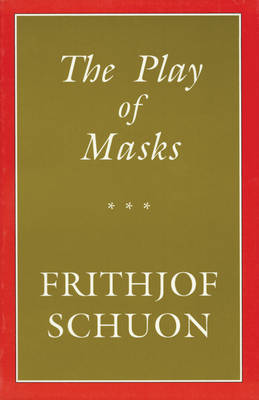 Play of Masks by Frithjof Schuon