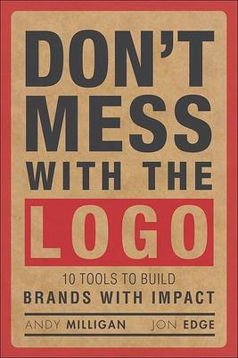 Don't Mess with the LOGO: Tools to Build Brands with Impact by Andy Milligan image