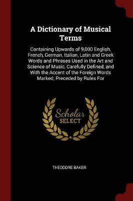 A Dictionary of Musical Terms by Theodore Baker