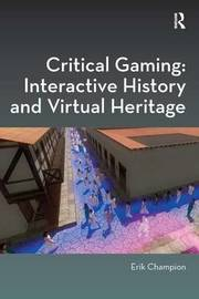 Critical Gaming: Interactive History and Virtual Heritage by Erik Champion image