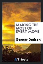 Making the Most of Every Move by Garner Dodson image