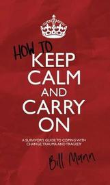 How to Keep Calm and Carry On by Bill Mann