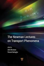 The Newman Lectures on Transport Phenomena by John S. Newman
