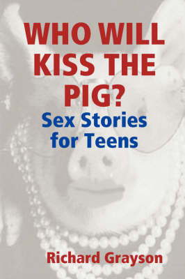 Who Will Kiss the Pig?: Sex Stories for Teens by Richard Grayson image
