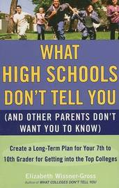 What High Schools Don't Tell You (and Other Parents Don't Want You Toknow) by Elizabeth Wissner-Gross