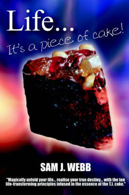 Life...It's A Piece of Cake by Sam J. Webb