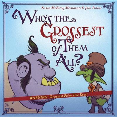 Who's The Grossest Of Them All? by Susan McElroy Montanari