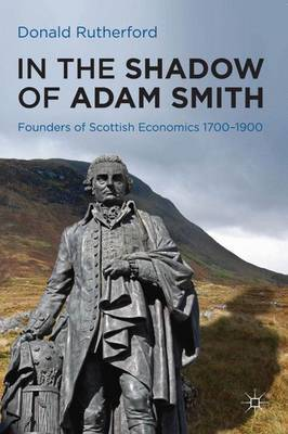 In the Shadow of Adam Smith by Donald Rutherford