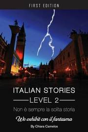 Italian Stories Level 2: Non e sempre la solita storia by Chiara Carnelos image