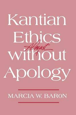 Kantian Ethics Almost without Apology by Marcia W. Baron