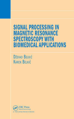 Signal Processing in Magnetic Resonance Spectroscopy with Biomedical Applications by Dzevad Belkic