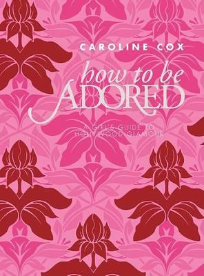 How to Be Adored by Caroline Cox image