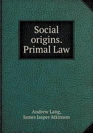 Social Origins. Primal Law by Andrew Lang (Senior Lecturer in Law, London School of Economics) image
