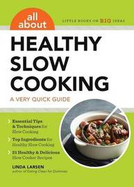 All about Healthy Slow Cooking by Linda Larsen