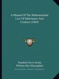 A Manual of the Mahommedan Law of Inheritance and Contract (1869) by Standish Grove Grady