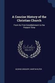 A Concise History of the Christian Church by George Gregory