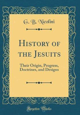 History of the Jesuits by G B Nicolini