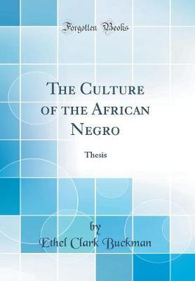 The Culture of the African Negro by Ethel Clark Buckman image