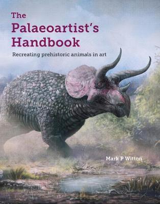 The Palaeoartist's Handbook by Mark P. Witton