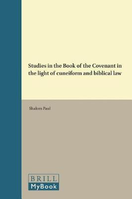Studies in the Book of the Covenant in the light of cuneiform and biblical law by Shalom Paul image