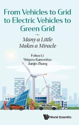 From Vehicles To Grid To Electric Vehicles To Green Grid: Many A Little Makes A Miracle by Fuhuo Li