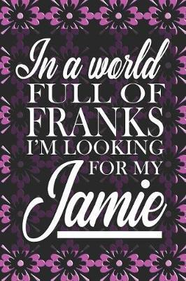 In A World Full Of Franks I'm Looking For My Jamie by Quillybee Publications image