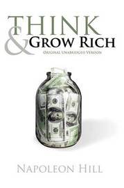 Think and Grow Rich (Original Unabridged Version) by Napoleon Hill