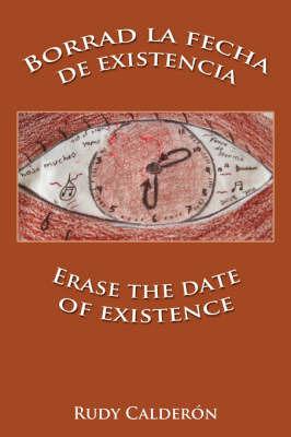 Borrad La Fecha De Existencia Erase the Date of Existence by Rudy Calderon