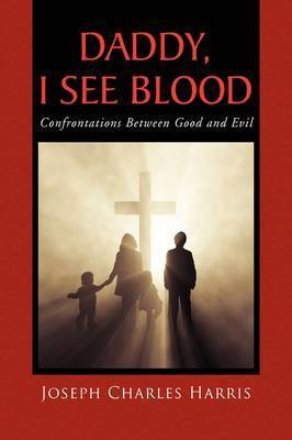 Daddy, I See Blood by Joseph Charles Harris