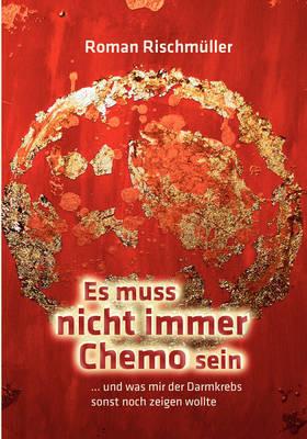 Es Muss Nicht Immer Chemo Sein by Roman Rischmuller