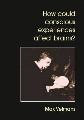 How Could Conscious Experiences Affect Brains? by Max Velmans