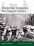 World War II Infantry Fire Support Tactics by Gordon L. Rottman