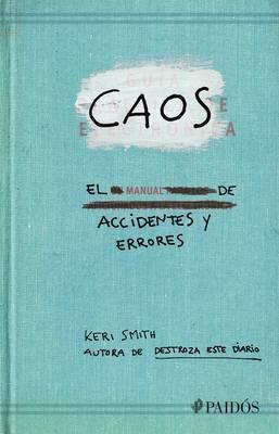 Caos. El Manual de Accidentes Y Errores by Keri Smith