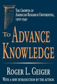 To Advance Knowledge by Roger L Geiger