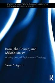 Israel, the Church, and Millenarianism by Steven D Aguzzi