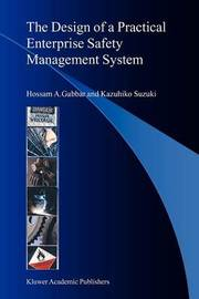 The Design of a Practical Enterprise Safety Management System by Hossam A. Gabbar
