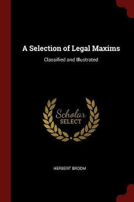 A Selection of Legal Maxims by Herbert Broom