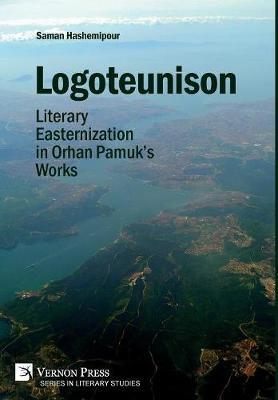 Logoteunison: Literary Easternization in Orhan Pamuk's Works by Saman Hashemipour