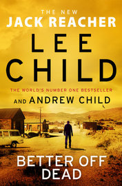 Better off Dead by Lee Child