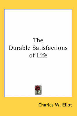 The Durable Satisfactions of Life by Charles W Eliot image
