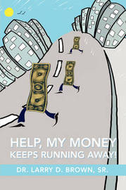 Help, My Money Keeps Running Away! by Larry D. Brown image