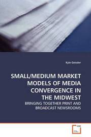 Small/Medium Market Models of Media Convergence in the Midwest by Kyle Geissler