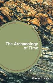 The Archaeology of Time by Gavin Lucas