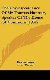 The Correspondence of Sir Thomas Hanmer, Speaker of the House of Commons (1838) by Thomas Hanmer, Sir image
