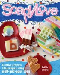 Soapylove: Squeaky-clean Projects Using Melt-and-pour Soap by Debbie Chialtas image
