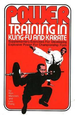 Power Training in Kung-Fu and Karate: Supplementary Exercises for Developing Explosive Power for Championship Form by Ron Marchini