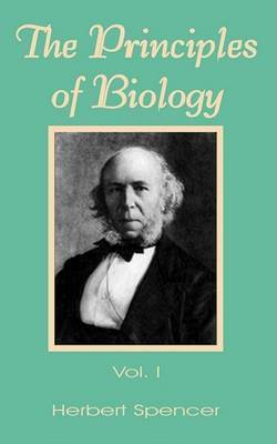 The Principles of Biology (Volume One) by Herbert Spencer