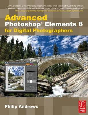 Advanced Photoshop Elements 6 for Digital Photographers by Philip Andrews