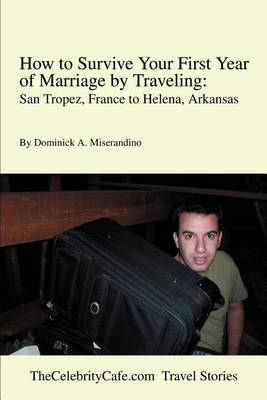How to Survive Your First Year of Marriage by Traveling by Dominick A. Miserandino image