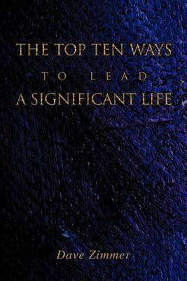 The Top Ten Ways to Lead a Significant Life by Dave Zimmer image